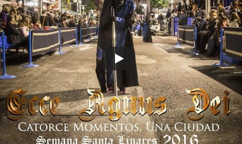 Ecce Agnus Dei - Catorce Momentos, una Ciudad (Resumen procesiones 2016)